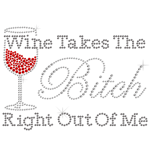 S7780 - Wine takes The Bitch Right Out Of Me